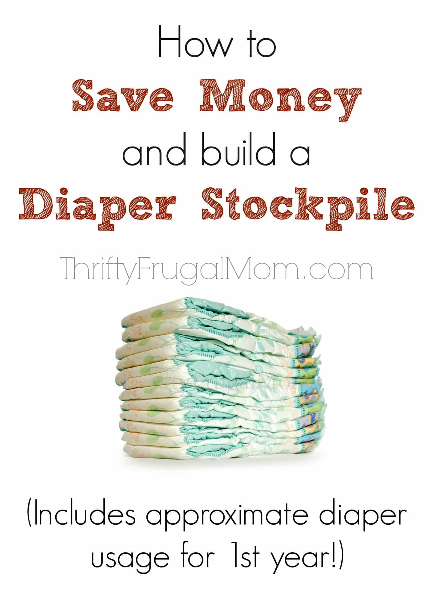 How to Save Money and Build a Diaper Stockpile- includes a diaper usage chart for baby's first year plus other tips! (Saves us at least 50%!)