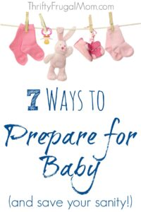 7 Ways to Prepare for Baby (and save your sanity!)