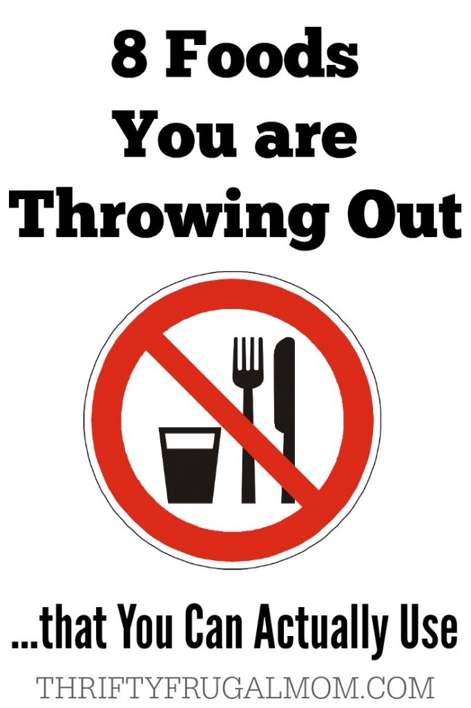 Reduce Food Waste: 8 Foods to Never Throw Out-- saves lots of money!