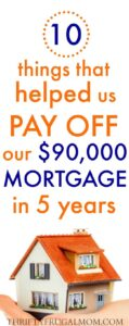 10 Things That Helped Us Pay Off Our $90,000 Mortgage in 5 Years
