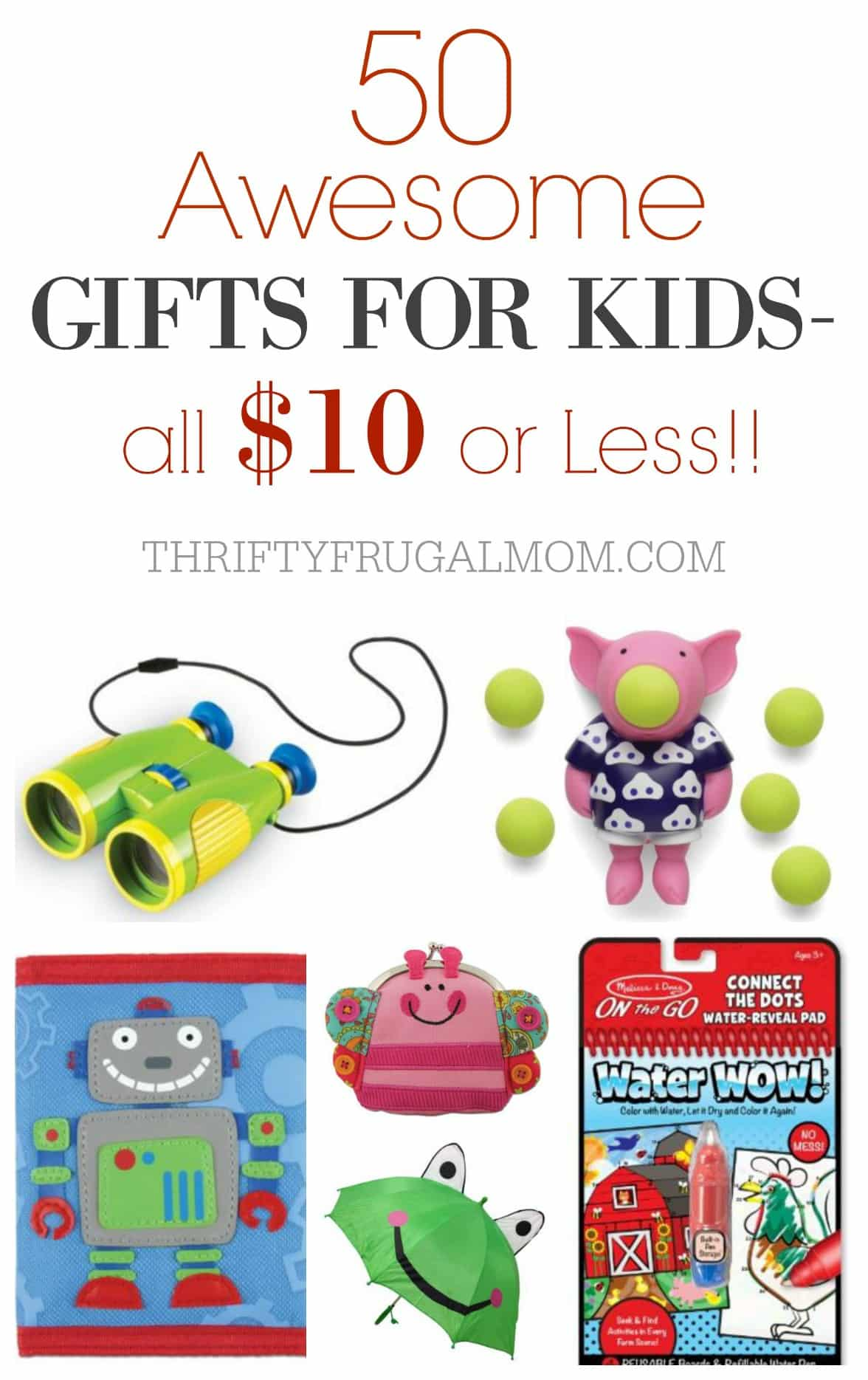 50 Awesome Gifts for Kids That Cost $10 or Less