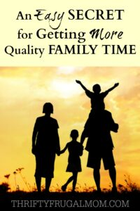 An Easy Secret for Getting More Quality Family Time