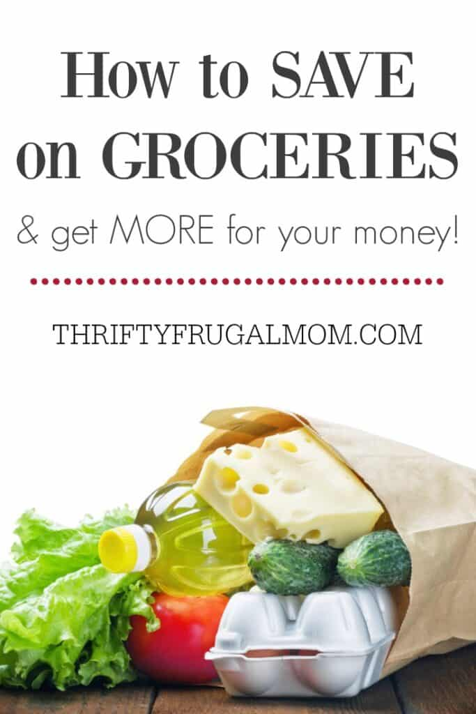 How to Save On Groceries and Get More for Your Money- great tips for frugal living and grocery shopping