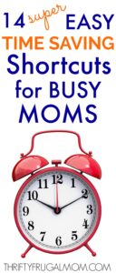 14 Super Easy Time Saving Tips For Busy Moms